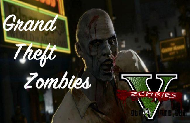 Grand Theft Zombies - мод на зомби апокалипсис в gta 5